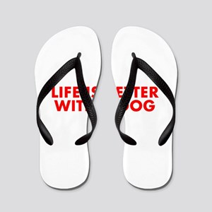 Life is better with a dog-Fut red Flip Flops