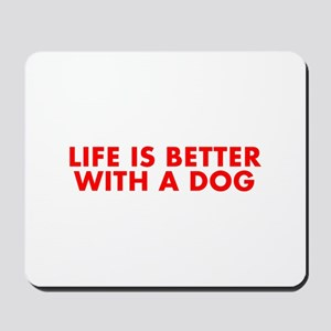 Life is better with a dog-Fut red Mousepad