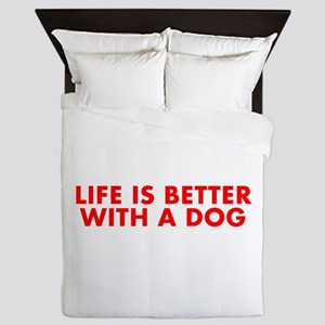 Life is better with a dog-Fut red Queen Duvet