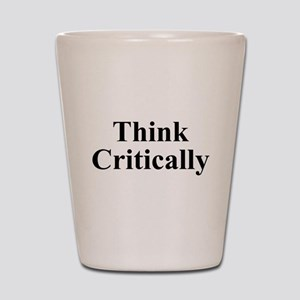 Think Critically Shot Glass