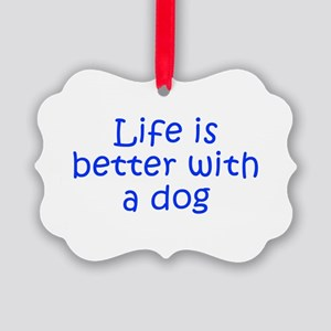 Life is better with a dog-Kri blue Ornament