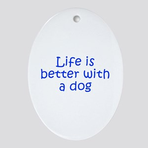Life is better with a dog-Kri blue Ornament (Oval)
