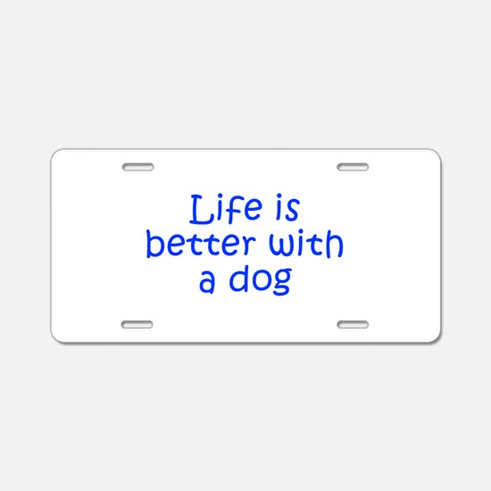 Life is better with a dog-Kri blue Aluminum Licens