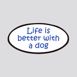 Life is better with a dog-Kri blue Patches