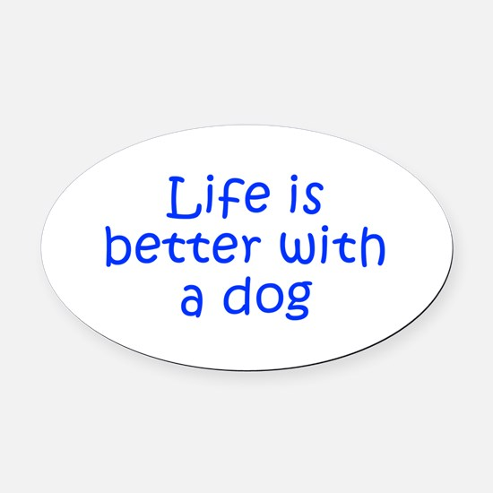 Life is better with a dog-Kri blue Oval Car Magnet