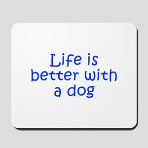 Life is better with a dog-Kri blue Mousepad