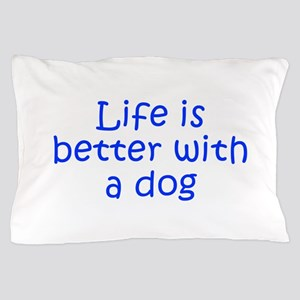 Life is better with a dog-Kri blue Pillow Case