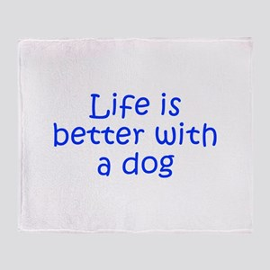 Life is better with a dog-Kri blue Throw Blanket