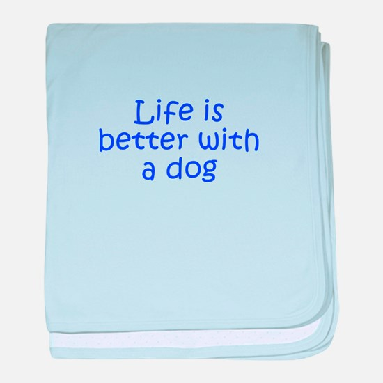 Life is better with a dog-Kri blue baby blanket