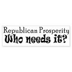 Republican Prosperity... Who Needs It? (Bumper)