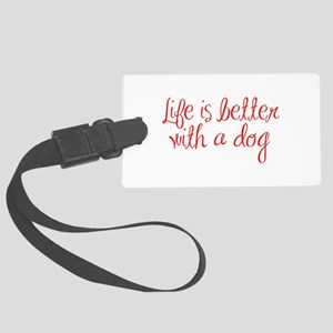 Life is better with a dog-MAS red Luggage Tag