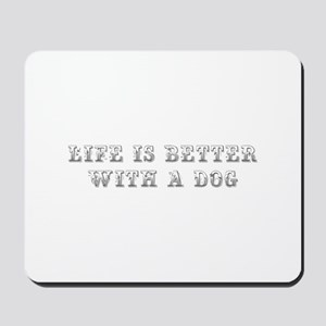 Life is better with a dog-Max gray Mousepad