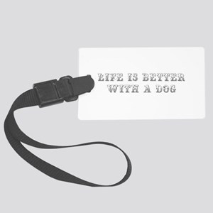Life is better with a dog-Max gray Luggage Tag