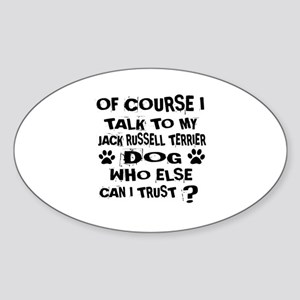 Of Course I Talk To My Jack Russell Sticker (Oval)
