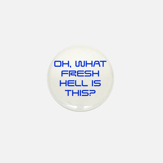 Oh what fresh hell is this-Sav blue Mini Button