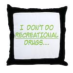 I Don't Do Recreational Drugs Throw Pillow