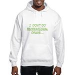 I Don't Do Recreational Drugs Hooded Sweatshirt