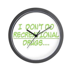 I Don't Do Recreational Drugs Wall Clock