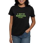 I Don't Do Recreational Drugs Women's Dark T-Shirt