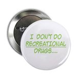 I Don't Do Recreational Drugs Button