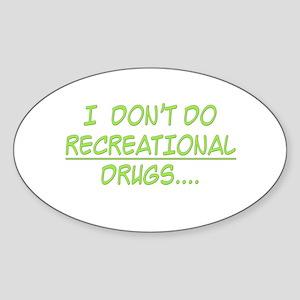 I Don't Do Recreational Drugs Oval Sticker