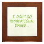 I Don't Do Recreational Drugs Framed Tile