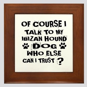 Of Course I Talk To My Ibizan Hound Do Framed Tile