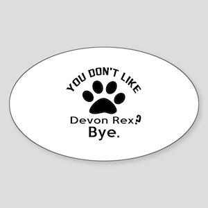 You Do Not Like devon rex ? Bye Sticker (Oval)