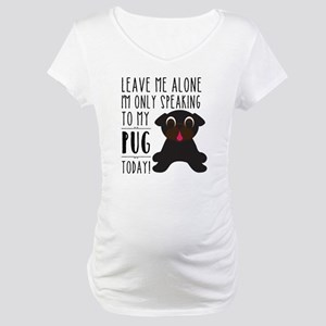 Leave Me Alone, I'm Only Speakin Maternity T-Shirt