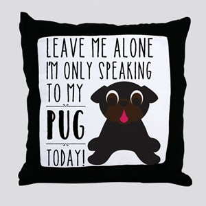 Leave Me Alone, I'm Only Speaking To  Throw Pillow