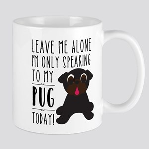 Leave Me Alone, I'm Only Speaking To My Pug B Mugs