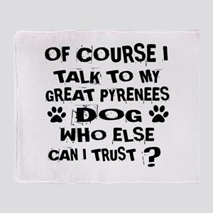 Of Course I Talk To My Great Pyrenee Throw Blanket