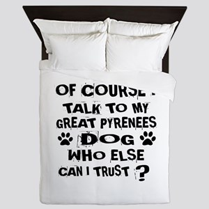 Of Course I Talk To My Great Pyrenees Queen Duvet