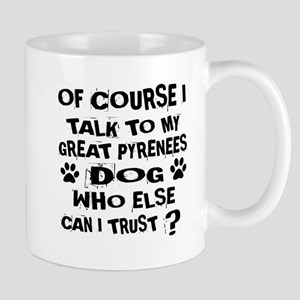 Of Course I Talk To My Great Pyr 11 oz Ceramic Mug