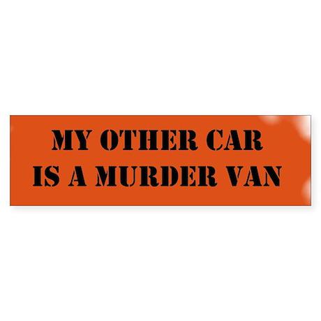 My Other Car is a Murder Van Bumper Sticker