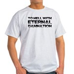 To Hell With Eternal Damnation Light T-Shirt