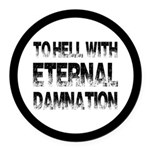 To Hell With Eternal Damnation Round Car Magnet