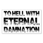 To Hell With Eternal Damnation Sticker (Rectangle)