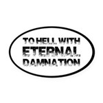 To Hell With Eternal Damnation Oval Car Magnet