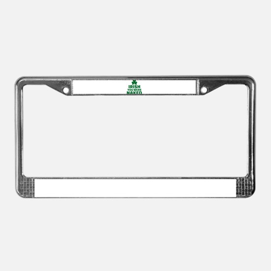 Irish you were naked License Plate Frame