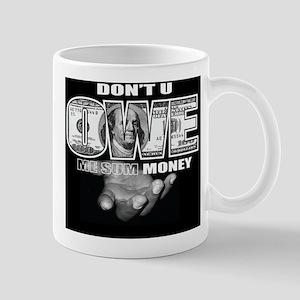 Dont You Owe Me Some Money  Mug