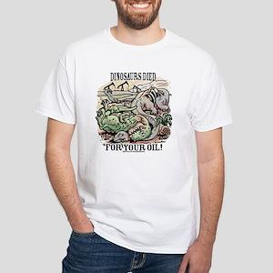 Dinosaurs Died for Oil White T-shirt