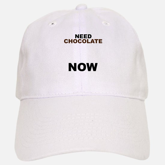 Need Chocolate NOW Baseball Baseball Cap
