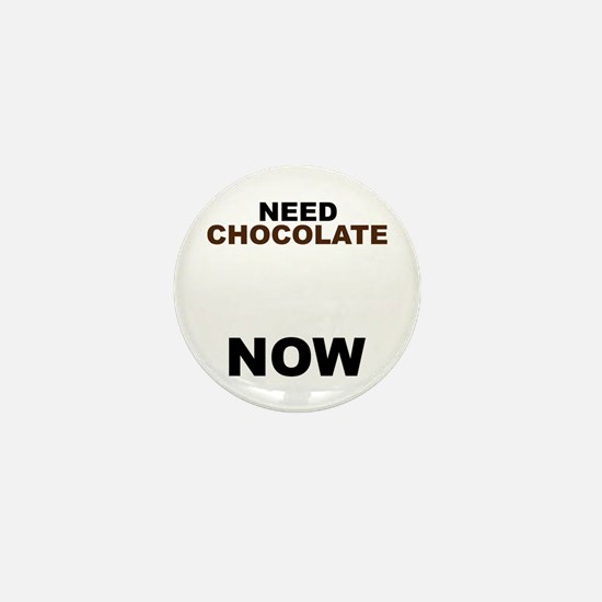 Need Chocolate NOW Mini Button