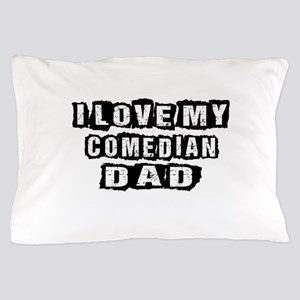 I Love My Comedian Dad Pillow Case