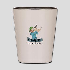 HANDYMAN FREE ESTIMATES Shot Glass