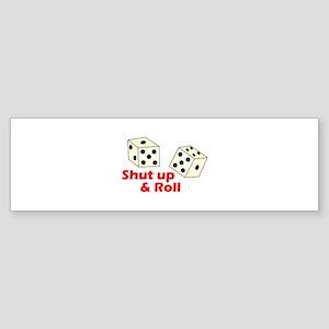 SHUT UP & ROLL Bumper Sticker