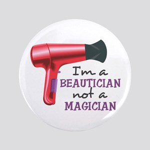 "I'm A Beautician Not A Magician 3.5"" Button"