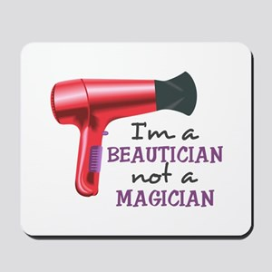I'm A Beautician Not A Magician Mousepad