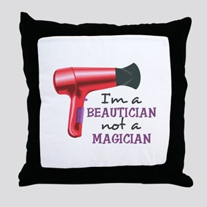 I'm A Beautician Not A Magician Throw Pillow